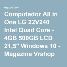 "Computador All in One LG 22V240 Intel Quad Core - 4GB 500GB LCD 21,5"" Windows 10 - Magazine Vrshop"