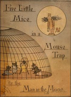 Five mice in a mouse-trap  by the Man in the Moon ; done in the vernacular from the lunacular  by Laura E. Richards ; with illustrations by Kate Greenaway, Addie Ledyard, and others. Published 1881 by Estes and Lauriat in Boston . About the Book Adventures of five orphaned children who live with their uncle in a small village.