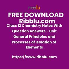 Class 12 Chemistry Notes With Question Answers - Unit General Principles and Processes of Isolation of Elements