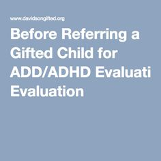 Before Referring a Gifted Child for ADD/ADHD Evaluation