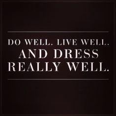 Do well, live well and dress really well