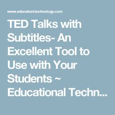 TED Talks with Subtitles- An Excellent Tool to Use with Your Students ~ Educational Technology and Mobile Learning 21st Century Skills, Mobile Learning, Ted Talks, Educational Technology, Students, Teacher, Tools, Videos, Management