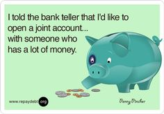 I told the bank teller that I'd like to open a joint account. with someone who has a lot of money. Money Humor, Bank Teller, Work Jokes, Sounds Good To Me, Bank Jobs, Money Quotes, Funny Messages, I Love To Laugh, E Cards