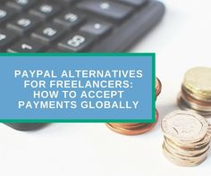 PayPal Alternatives for Freelancers- How to Accept Payments Globally