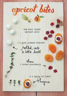 Apricot Bites : apricot, goat cheese, dried cranberry + thyme. OBSESSED. and there's a cookbook!