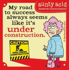 My road to success always seems like it's under construction.