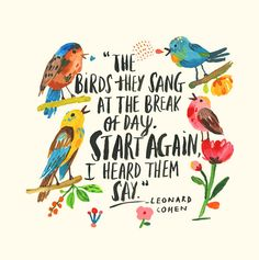 """Print of my Original Gouache and watercolour painting of the beautiful and timely quote by Leonard Cohen """"The birds they sang at the break of day. Start again, I heard them say. Words Quotes, Wise Words, Time Quotes, Break Of Day, Leonard Cohen, Inspirational Quotes, Motivational Quotes, Lettering, Typography"""