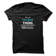 Awesome Tee Its a CALLANAN thing, you wouldnt understand T-Shirts