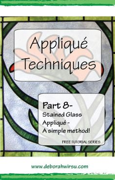 Applique techniques Part 8 - Stained Glass applique - a simple method - Deborah Wirsu Textile Artist. Part of the Appliqué Techniques series of machine appliqué tutorials.