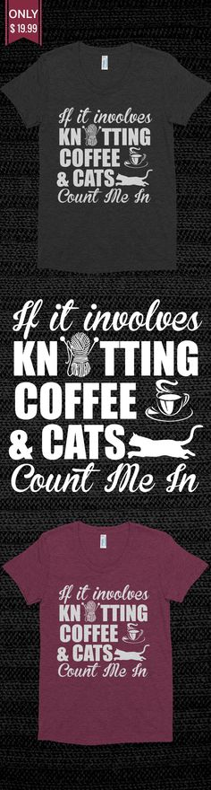 Knitting Coffee and Cats - Check out this Limited Edition T-Shirt! You will not find anywhere else. Available in other colors too. Not sold in stores! Grab yours or gift it to a friend, you will both love it