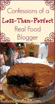 Confessions of a less-than-perfect real food blogger | Our Heritage of Health
