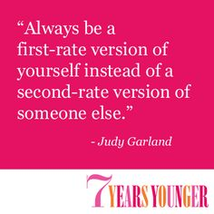 """Always be a first-rate version of yourself, instead of a second-rate version of somebody else.""  -Judy Garland #quotes"