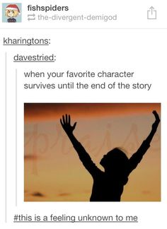 When your favorite character survives until the end of the story... This is a feeling unknown to me.