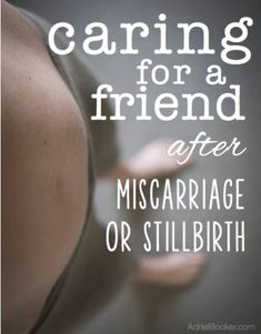 Caring for a friend after miscarriage or stillbirth.