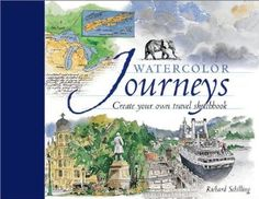 Watercolor Journeys: Create Your Own Travel Sketchbook: Richard Schilling: 9781581802726: Amazon.com: Books