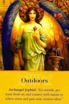 ∆ Archangel Jophiel... knows that when we spend regular time outdoors, we're cleared of lower energies, and naturally have a more beautiful outlook on life.