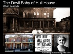 For six weeks, in 1913, Hull House in Chicago was swamped with people demanding to see the devil baby, who had been left there by distraught parents.   The legend of this baby swept through the city and country, as people ventured forth, to see the devil incarnate.