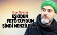 Yaşar Alptekin: Eskiden FETÖ'cüydüm şimdi Menzilciyim