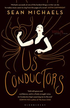 'Us Conductors' - Sean Micheals | Bloomsbury Publishing | Winner of Canada's Booker, the Scotiabank Giller Prize, Us Conductors is a hauntingly beautiful novel of longing and electricity that tells the true story of Russian inventor and spy Lev Thermen.