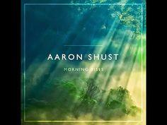 Aaron Shust- Cornerstone (Lyric Video) - YouTube