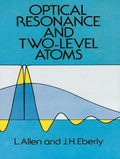 Optical Resonance and Two-Level Atoms by L. Allen A clear and comprehensive account of the basic principles involved in all quantum optical resonance phenomena, directed to graduate students and research physicists, and hailed in Contemporary Physics as 'a valuable contribution to the literature of non-linear optics.' 53 illustrations.
