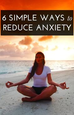 6 Simple ways to reduce anxiety