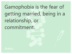 Gamophobia is the fear of getting married, being in a relationship, or commitment. I found my diagnosis!!!