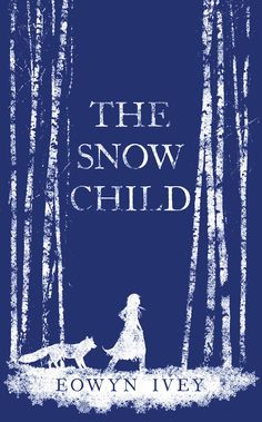 The Snow Child - Eowyn Ivey || One of the best examples of Magical Realism I've read.