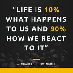 Life is 10% what happens to us and 90% how we react to it - Charles R. Swindoll [800X800] via QuotesPorn on July 02 2018 at 05:05AM