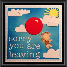 """Sorry you are leaving"" cute card"
