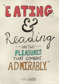 """Eating and reading are two pleasures that combine admirably."" -CS Lewis"