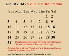 5 Fridays, 5 Saturdays, 5 Sundays = Pocketful of Money. Repin and share to all your friends to have a Monetary Surprise in 4 days! #fengshui optionally follow me for sharing with you. #August2014