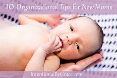 10 Organizational Tips for New Mothers at IntentionalByGrace.com