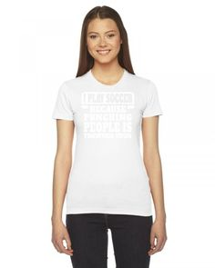 i play soccer because punching people is frowned upon 1 Ladies Fitted T-Shirt