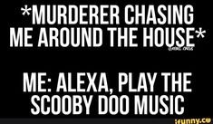 *MURDERER CHASING ME AROUND THE HULLSE ME: ALEXA, PLAY THE SCÚUBY DUO MUSIC – popular memes on the site iFunny.co #relatable #memes #meirl #scoobydoo #chasemusic #alexa #chasing #me #around #the #hullse #play #scuby #duo #music #pic Music Memes, Music Humor, Scooby Doo Memes, Stupid Memes, Funny Relatable Memes, Popular Memes, Give It To Me, Tv Shows, Play