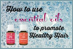 How to use essential oils to promote Healthy Hair
