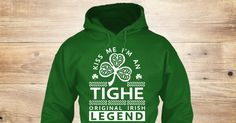 Discover Kiss Me I'm A Tighe Legend Sweatshirt, a custom product made just for you by Teespring. With world-class production and customer support, your satisfaction is guaranteed.