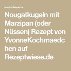 Nougatkugeln mit Marzipan (oder Nüssen) Rezept von YvonneKochmaedchen auf Rezeptwiese.de