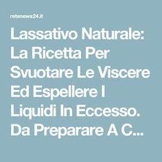 Lassativo Naturale: La Ricetta Per Svuotare Le Viscere Ed Espellere I Liquidi In Eccesso. Da Preparare A Casa In Pochi Minuti