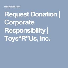 "Request Donation | Corporate Responsibility | Toys""R""Us, Inc."