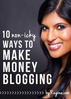 10 Non-icky Ways to Make Money Blogging - by Regina