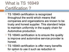 In automotive sector TS 16949 Certification provide the requirements of a quality system in world. Certification to ISO 9001 is to confirm the improvement of quality system of any organization. URS provide TS 16949 and ISO 9001 certification in all India.