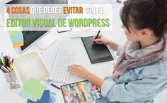 4 Cosas que debes evitar con el editor visual de WordPress