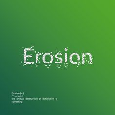 """Erosion"" The gradual destruction or diminution of something. Destruction, Weather, Weather Crafts"