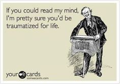 if you could read my mind...