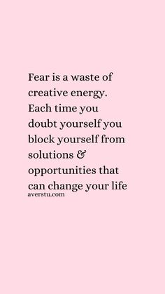 150 Top Self Love Quotes To Always Remember (Part – The Ultimate Inspirational Life Quotes Fear is a waste of creative energy. Each time you doubt yourself you block yourself from solutions & opportunities that can change your life Positive Quotes For Life Encouragement, Positive Quotes For Life Happiness, Positive Quotes For Work, Motivation Positive, Life Motivation, Quotes About Staying Positive, Quotes About Motivation, Quotes About Positivity, Mindset Quotes Positive