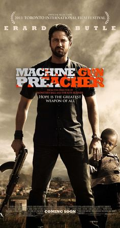 "Machine Gun Preacher (2011) Poster - ""Well-done bio-pic all the way around. Butler gives an excellent performance as the reformed drug-dealing Sam Childers"""