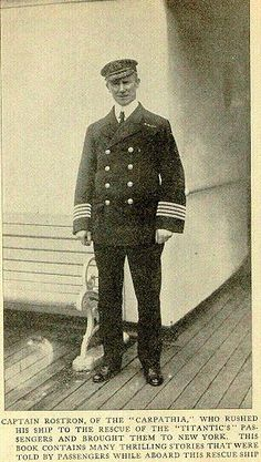 Captain Rostron of the Carpathia, the ship that rescued the survivors of the Titanic. He cut the heat and steam in order to reach them as soon as possible. He took excellent care of them.