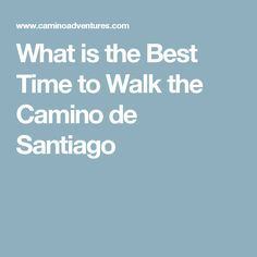 What is the Best Time to Walk the Camino de Santiago