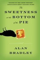 The sweetness at the bottom of the pie / Alan Bradley  Eleven-year-old Flavia de Luce, an aspiring chemist with a passion for poison, must exonerate her father of murder. Armed with more than enough knowledge to tie two distant deaths together and examine new suspects, she begins a search that will lead her all the way to the King of England himself.